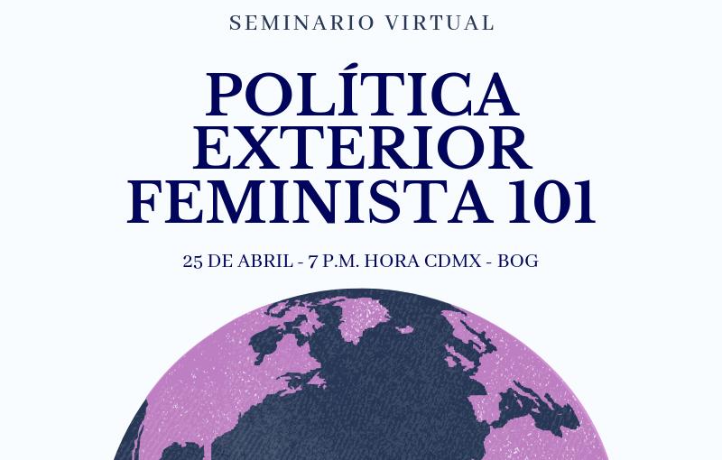 Seminario Virtual 25 de abril: Política exterior feminista101